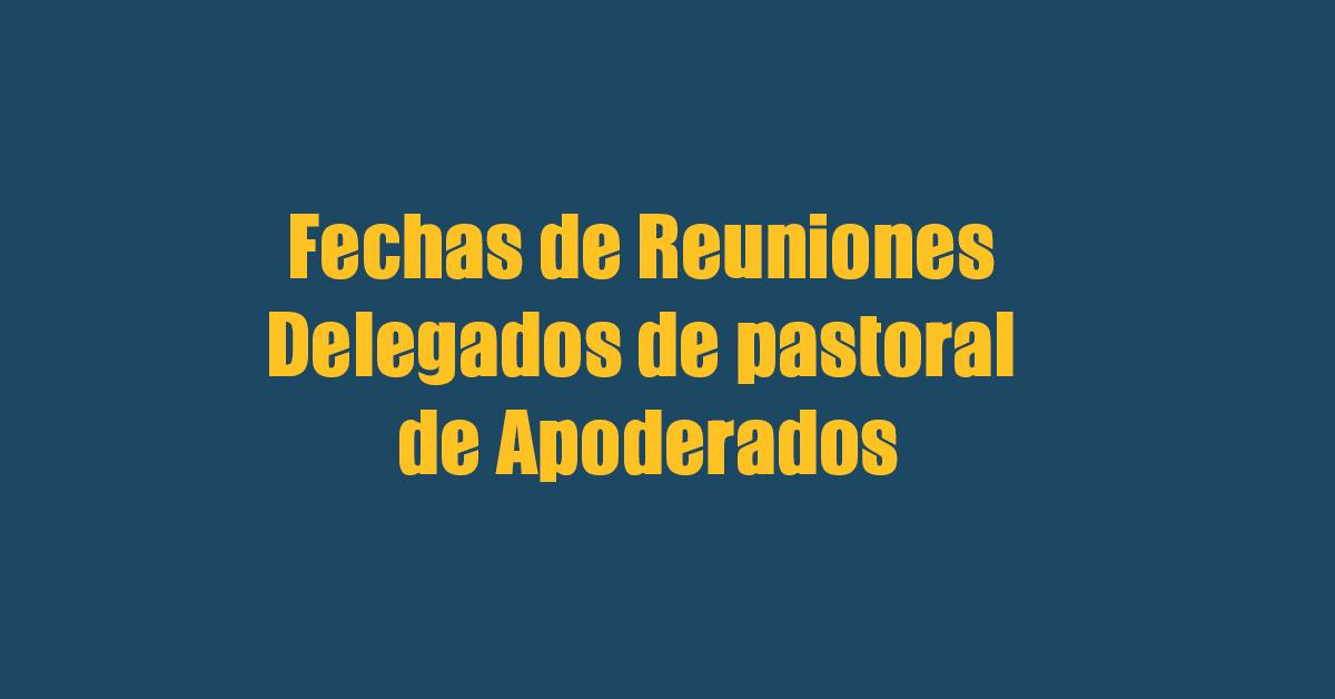 Fechas De Reuniones De Delegados De Pastoral De Apoderados