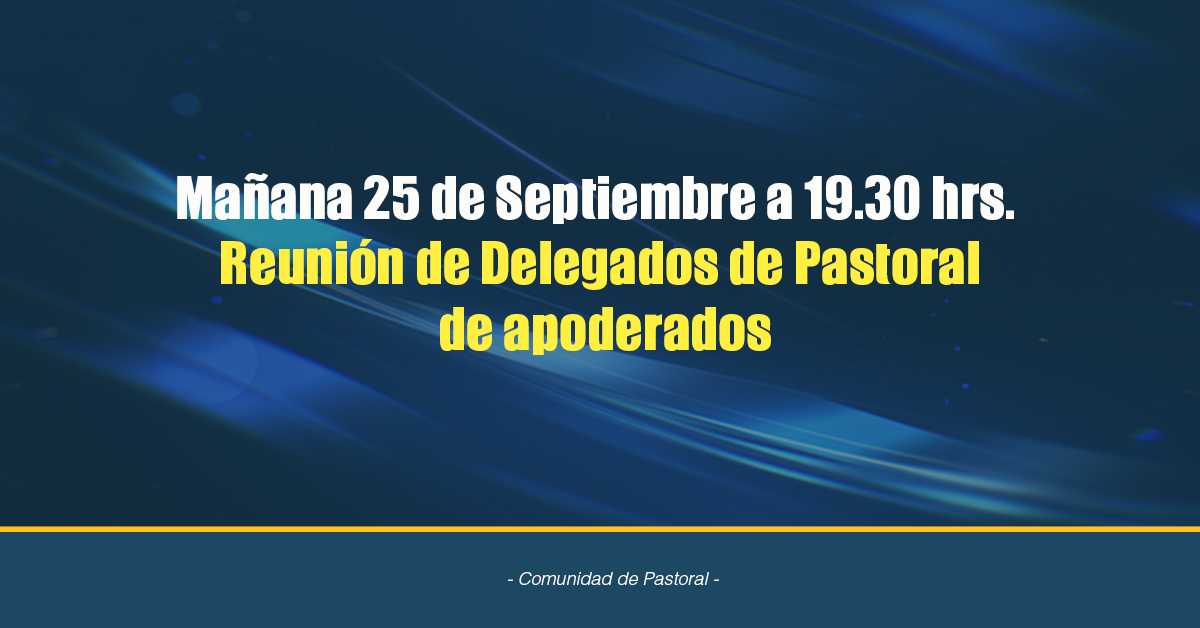 Mañana 25 De Septiembre A 19.30 Hrs. Reunión De Delegados De Pastoral De Apoderados