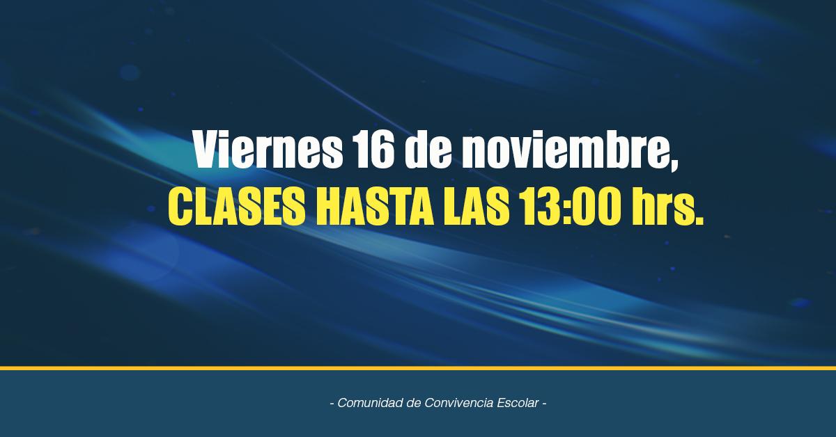 Viernes 16 De Noviembre, Las Clases De Los Estudiantes Desde Play Group A 3°s Medios Finalizarán A Las 13:00 Hrs