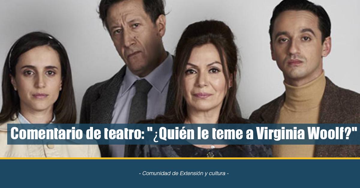 """Comentario De Teatro: """"¿Quién Le Teme A Virginia Woolf?"""""""