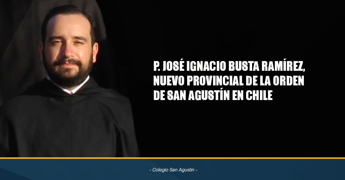 P. JOSÉ IGNACIO BUSTA RAMÍREZ, Nuevo Provincial De La Orden De San Agustín En Chile.