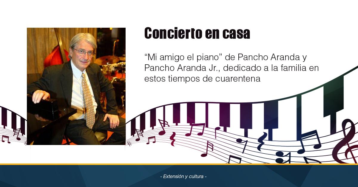 """Concierto En Casa, """"Mi Amigo El Piano"""" De Pancho Aranda Y Pancho Aranda Jr., Dedicado A La Familia En Estos Tiempos De Cuarentena"""